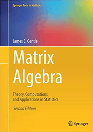 Matrix Algebra Second Edition Theory, Computations and Applications in Statistics by James E. Gentle