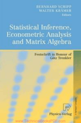 Statistical Inference, Econometric Analysis and Matrix Algebra Festschrift in Honour of Gotz Trenkler by Bernhard Schipp and Walter Kramer