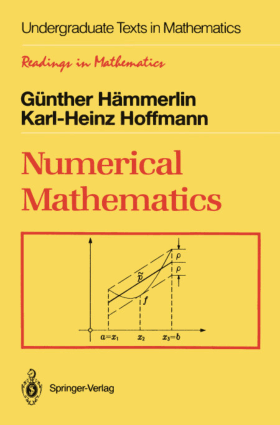 Numerical Mathematics, Undergraduate Texts in Mathematics by Gunther Hammerlin and Karl Heinz Hoffmann