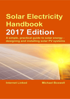 Solar Electricity Handbook 2017 Edition A Simple, Practical Guide to Solar Energy Designing and Installing Solar PV Systems by Internet Linked and Michael Boxwell