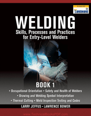 Welding Skills, Processes and Practices for Entry Level Welders Book 1 First Edition by Larry Jeffus and Lawrence Bower