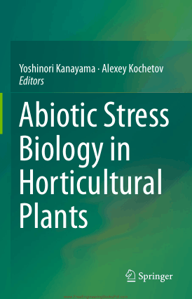 Abiotic Stress Biology in Horticultural Plants By Yoshinori Kanayama and Alexey Kochetov