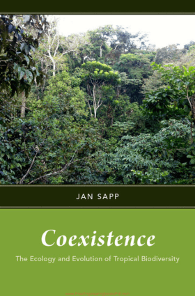Coexistence the Ecology and Evolution of Tropical Biodiversity by Jan Sapp