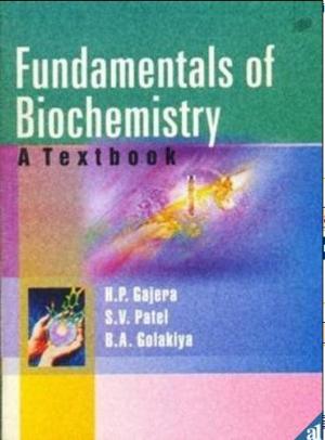 Fundamentals of Biochemistry A Textbook by H.P.Gajera, S.V.Patel and B. A. Golakiya
