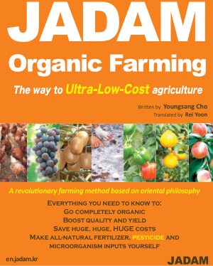 JADAM  Organic Farming The way to Ultra Low Cost agriculture Youngsang Cho