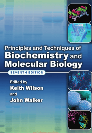 Principles and Techniques of Biochemistry and Molecular Biology Seventh Edition Edited By Keith Wilson and John Walker