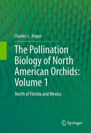 The Pollination Biology of North American Orchids Volume 1 By Charles L. Argue