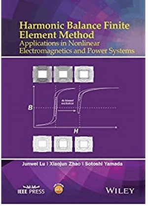 Harmonic Balance Finite Element Method Applications in Nonlinear Electromagnetics and Power Systems by Xiaojun Zhao, Junwei Lu and Sotoshi Yamada