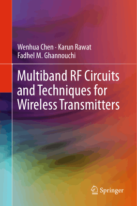 Multiband RF Circuits and Techniques for Wireless Transmitters by Karun Rawat, Wenhua Chen and Fadhel M. Ghannouchi