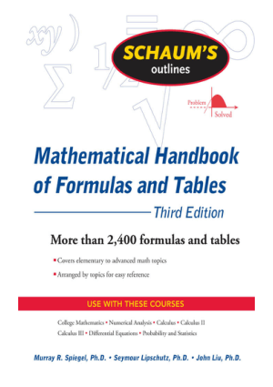 Mathematical Handbook of Formulas and Tables 3rd Edition More than 2400 formulas and tables by Murray R. Spiegel, John Liu and Seymour Lipschutz