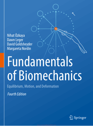 Fundamentals of Biomechanics Equilibrium, Motion and Deformation 4th edition by Nihat Ozkaya, Dawn Leger, David Goldsheyder and Margareta Nordin