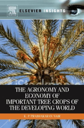 The Agronomy and Economy of Important Tree Crops of the Developing World by K.P. Prabhakaran Nair