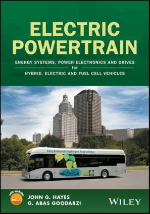 Electric Powertrain Energy Systems, Power Electronics and Drives for Hybrid, Electric and Fuel Cell Vehicles by G. Abas Goodarzi and John G. Hayes