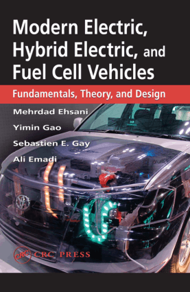 Modern Electric, Hybrid Electric, and Fuel Cell Vehicles Fundamentals, Theory, and Design by Mehrdad Ehsani, Sebastien E. Gay, Yimin Gao and Ali Emadi