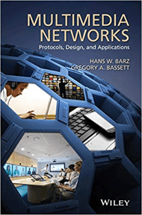 Multimedia Networks Protocols, Design, and Applications by Hans W. Barz and Gregory A. Bassett
