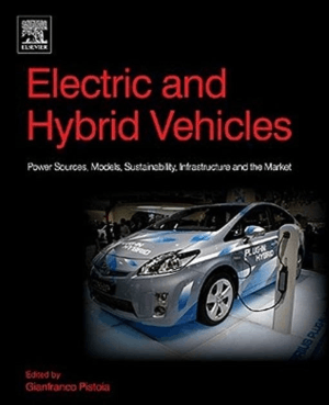 Electric and Hybrid Vehicles Power Sources, Models, Sustainability, Infrastructure and the Market by Gianfranco Pistoia