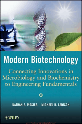 Modern Biotechnology Connecting Innovations in Microbiology and Biochemistry to Engineering Fundamentals by Nathan S. Mosier and Michael R. Ladisch