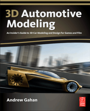 3D Automotive Modeling An Insiders Guide to 3D Car Modeling and Design for Games and Film by Andrew Gahan