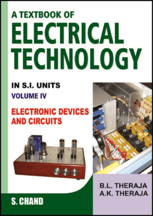 A Textbook of Electrical Technology in S. I. Units Volume 4 Electronic Devices and Circuits by Theraja