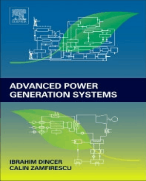 Advanced Power Generation Systems by Ibrahim Dincer and Calin Zamfirescu