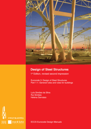 Design of Steel Structures Eurocode 3 Design of Steel Structures by Luis Simoes Da Silva, Rui Simoes and Helena Gervasio