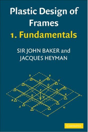 Plastic Design of Frames by Sir John Baker and Jacques Heyman
