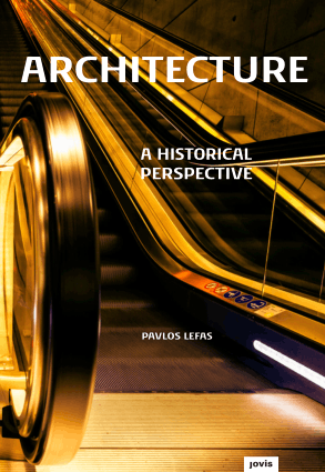 Architecture A Historical Perspective by Pavlos Lefas