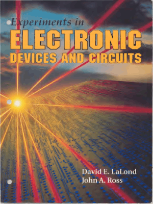Experiments in Principles of Electronic Devices and Circuits by David E. Lalond and John A. Ross