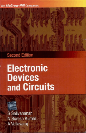 Electronic Devices and Circuits by S. salivahanan, N Suresh Kumar and A Vallavaraj