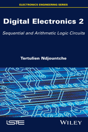 Digital Electronics 2 Sequential and Arithmetic Logic Circuits by Tertulien Ndjountche
