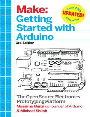 Getting Started with Arduino, the Open Source Electronics Prototyping Platform by Massimo Banzi and Michael Shiloh