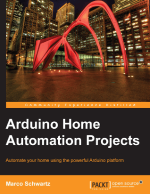 Arduino Home Automation Projects Automate your home using the powerful Arduino platform by Marco Schwartz