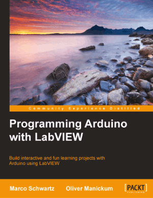 Programming Arduino with LabVIEW, Build interactive and fun learning projects with Arduino using LabVIEW by Marco Schwartz and Oliver Manickum
