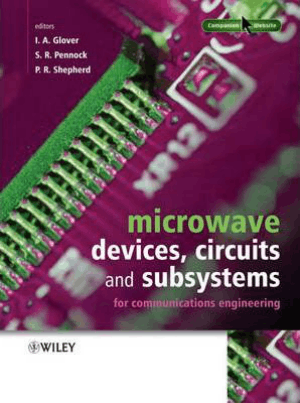 Microwave Communications Engineering Volume 1 Microwave Devices, Circuits and Subsystems