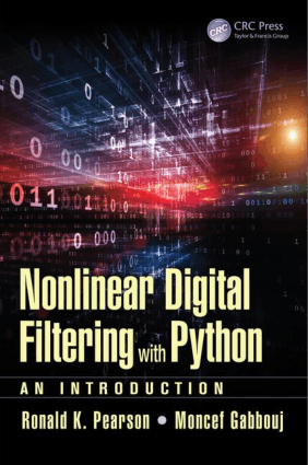 Nonlinear Digital Filtering With Python an Introduction by Ronald K. Pearson and Moncef Gabbouj