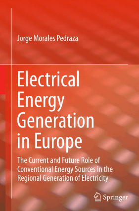 Electrical Energy Generation in Europe, The Current and Future Role of Conventional Energy Sources in the Regional Generation of Electricity by Jorge Morales Pedraza