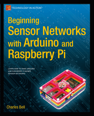 Beginning Sensor Networks with Arduino and Raspberry Pi by Mr. Charles Bell