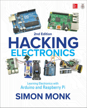 Hacking Electronics Learning Electronics with Arduino and Raspberry Pi Second Edition by Mr. Simon Monk