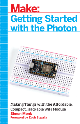 Make Getting Started With the Photon Making Things with the Affordable, Compact, Hackable WiFi Module by Mr. Simon Monk