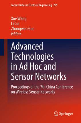 Advanced Technologies in Ad Hoc and Sensor Networks, Proceedings of the 7th China Conference on Wireless Sensor Networks by Xue Wang, Li Cui and Zhongwen Guo