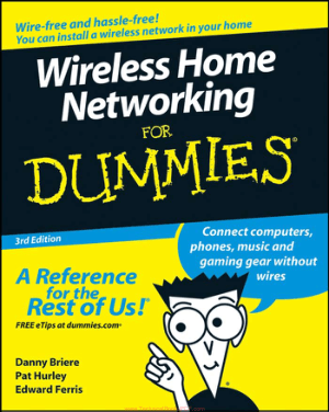 Wireless Home Networking For Dummies 3rd Edition by Danny Briere, Pat Hurley, and Edward Ferris