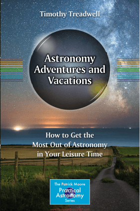 Astronomy Adventures and Vacations How to Get the Most Out of Astronomy in Your Leisure Time by Timothy Treadwell