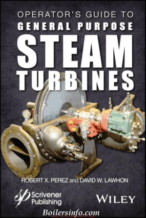 Operator's Guide to General Purpose Steam Turbines, An Overview of Operating Principles, Construction, Best Practices, and Troubleshooting by Robert X. Perez and David W. Lawhon
