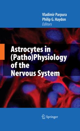Astrocytes in Patho Physiology of the Nervous System By Vladimir Parpura and Philip G. Haydon
