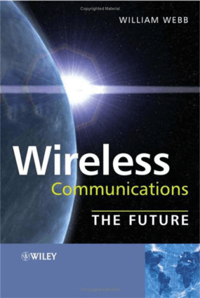 Wireless Communications The Future by Professor William Webb