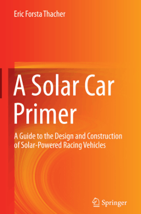 A Solar Car Primer A Guide to the Design and Construction of Solar-Powered Racing Vehicles by Eric Forsta Thacher