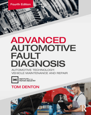 Advanced Automotive Fault Diagnosis, Automotive Technology, Vehicle Maintenance and Repair Fourth Edition by Tom Denton