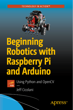 Beginning Robotics with Raspberry Pi and Arduino, Using Python and OpenCV Jeff Cicolani