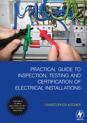 Practical Guide to Inspection, Testing and Certification of Electrical Installations by Christopher Kitcher