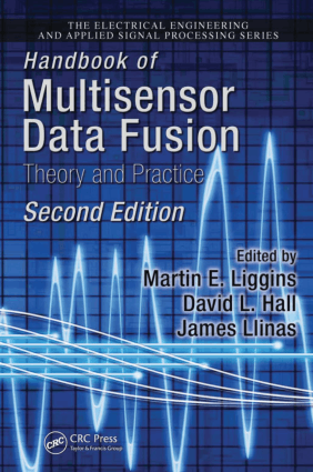 Handbook of Multisensor Data Fusion Theory and Practice Second Edition Edited By Martin E. Liggins, David L. Hall and James Llinas